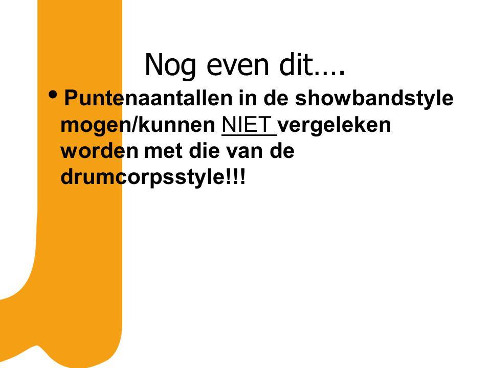 Nog even dit….  Puntenaantallen in de showbandstyle mogen/kunnen NIET vergeleken worden met die van de drumcorpsstyle!!!