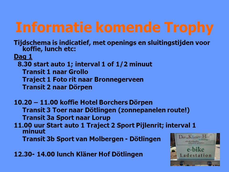 Informatie komende Trophy Tijdschema is indicatief, met openings en sluitingstijden voor koffie, lunch etc: Dag 1 8.30 start auto 1; interval 1 of 1/2