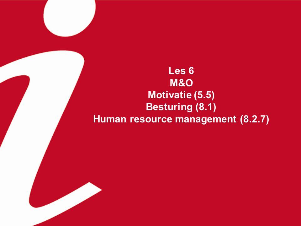 Les 6 M&O Motivatie (5.5) Besturing (8.1) Human resource management (8.2.7)