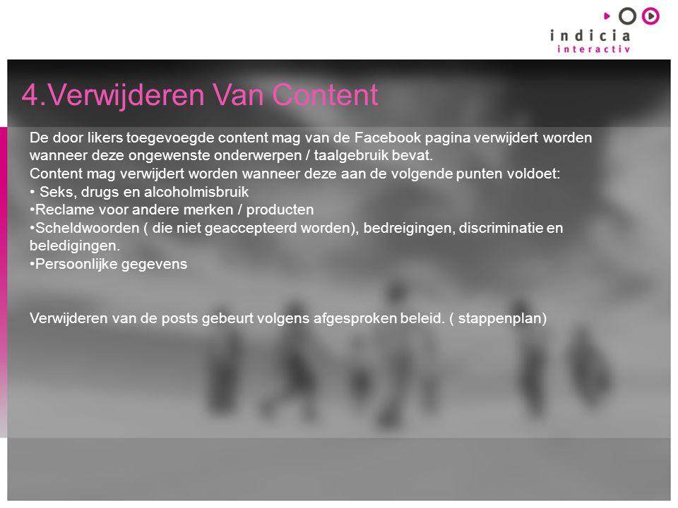 4.Verwijderen Van Content De door likers toegevoegde content mag van de Facebook pagina verwijdert worden wanneer deze ongewenste onderwerpen / taalgebruik bevat.