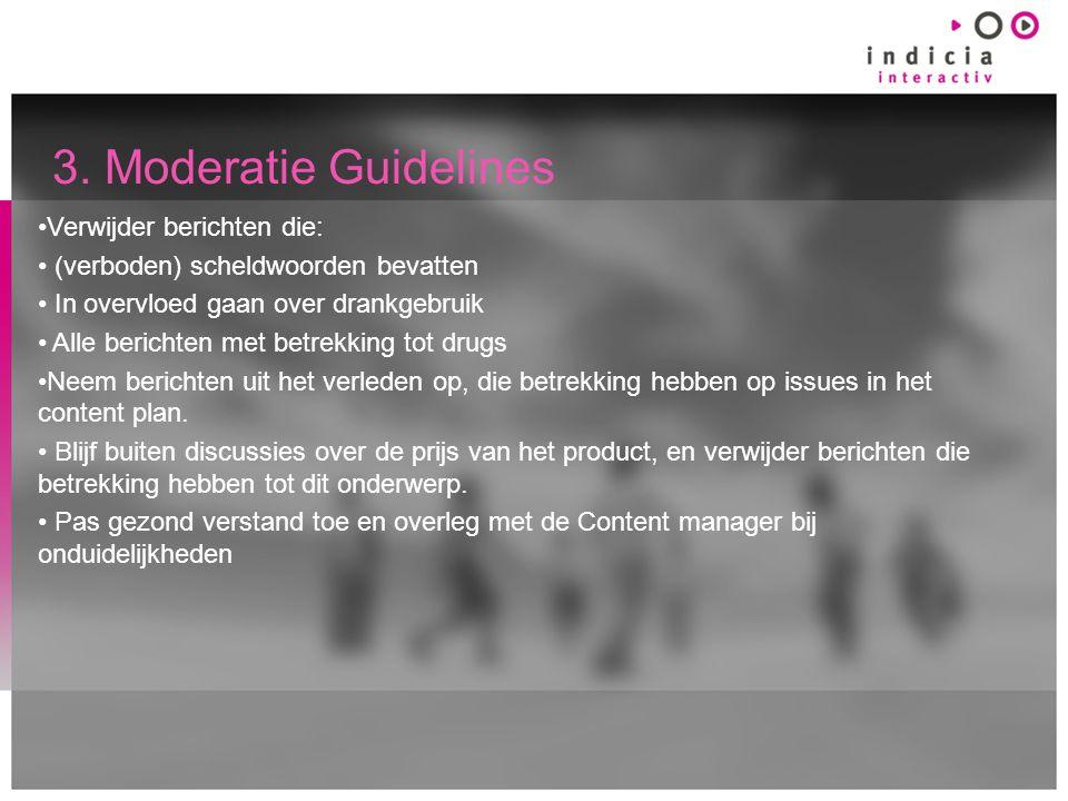 3. Moderatie Guidelines Verwijder berichten die: (verboden) scheldwoorden bevatten In overvloed gaan over drankgebruik Alle berichten met betrekking t