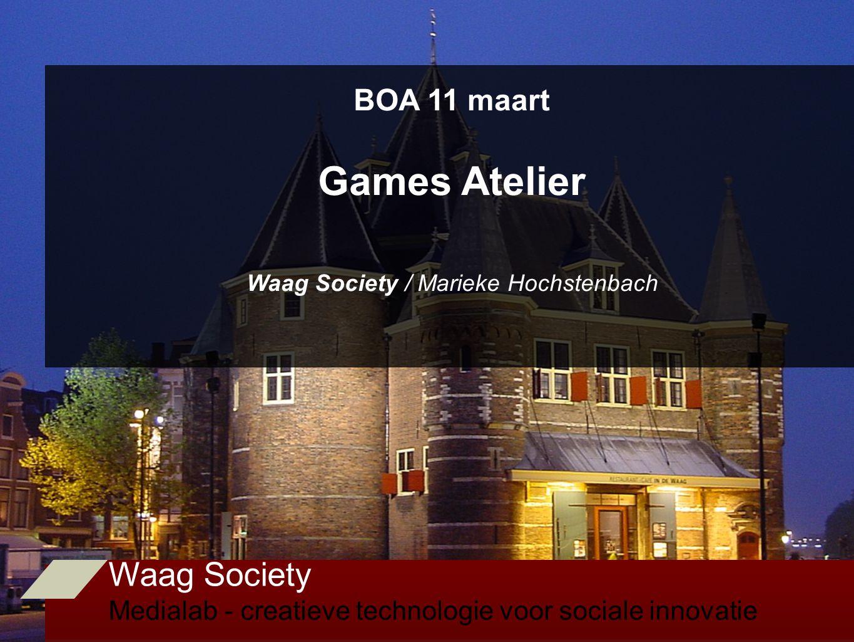 Waag Society Medialab - creatieve technologie voor sociale innovatie BOA 11 maart Games Atelier Waag Society / Marieke Hochstenbach