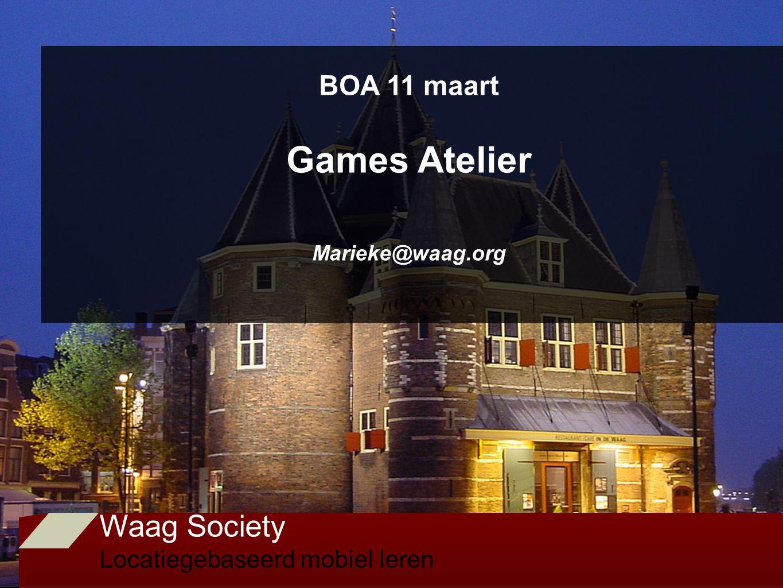 Waag Society Locatiegebaseerd mobiel leren BOA 11 maart Games Atelier Marieke@waag.org