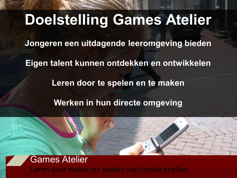 Games Atelier Leren door maken en spelen van locatie spellen Doelstelling Games Atelier Jongeren een uitdagende leeromgeving bieden Eigen talent kunnen ontdekken en ontwikkelen Leren door te spelen en te maken Werken in hun directe omgeving