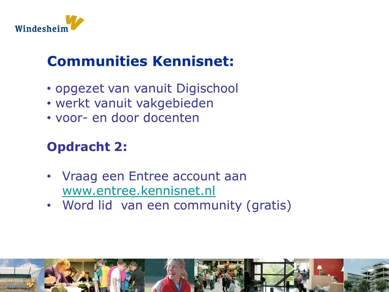 Opdracht 1: Pak een s Communities Kennisnet: opgezet van vanuit Digischool werkt vanuit vakgebieden voor- en door docenten Opdracht 2: Vraag een Entree account aan www.entree.kennisnet.nl www.entree.kennisnet.nl Word lid van een community (gratis)