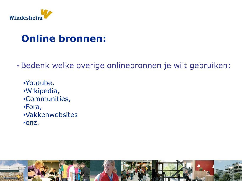 Opdracht 1: Pak een s Online bronnen: Bedenk welke overige onlinebronnen je wilt gebruiken: Youtube, Wikipedia, Communities, Fora, Vakkenwebsites enz.