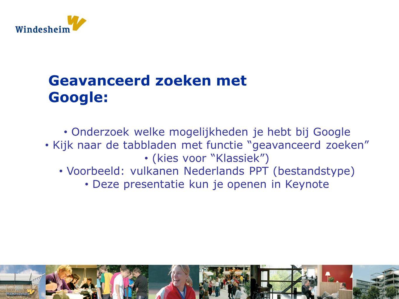 Opdracht 1: Pak een s Geavanceerd zoeken met Google: Onderzoek welke mogelijkheden je hebt bij Google Kijk naar de tabbladen met functie geavanceerd zoeken (kies voor Klassiek ) Voorbeeld: vulkanen Nederlands PPT (bestandstype) Deze presentatie kun je openen in Keynote