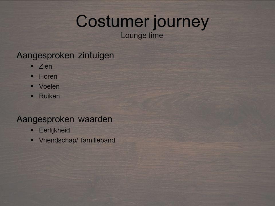 Debriefing Aangesproken zintuigen  Zien  Horen  Voelen  Ruiken Aangesproken waarden  Eerlijkheid  Vriendschap/ familieband Costumer journey Lounge time