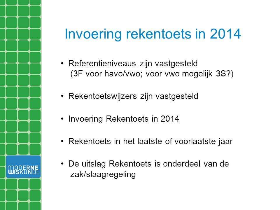 Invoering rekentoets in 2014 Referentieniveaus zijn vastgesteld (3F voor havo/vwo; voor vwo mogelijk 3S?) Rekentoetswijzers zijn vastgesteld Invoering