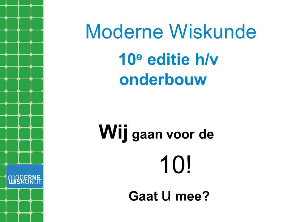 Moderne Wiskunde 10 e editie h/v onderbouw Wij gaan voor de 10! Gaat u mee?
