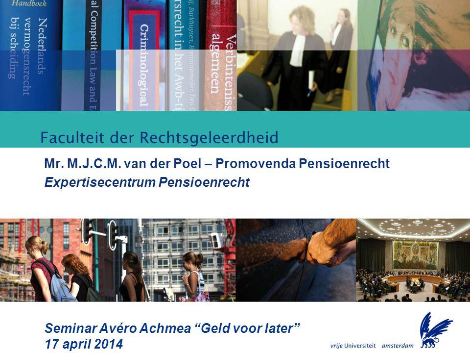 """Faculteit der Rechtsgeleerdheid Mr. M.J.C.M. van der Poel – Promovenda Pensioenrecht Expertisecentrum Pensioenrecht Seminar Avéro Achmea """"Geld voor la"""