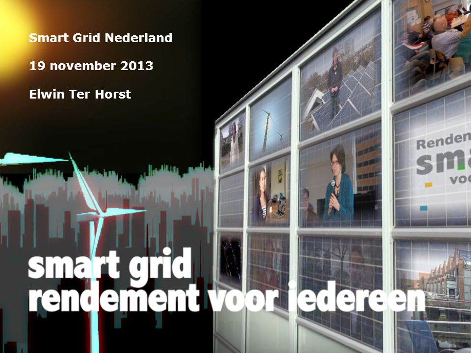 Smart Grid Nederland 19 november 2013 Elwin Ter Horst