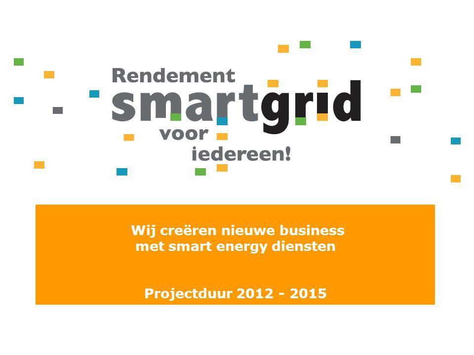 Wij creëren nieuwe business met smart energy diensten Projectduur 2012 - 2015