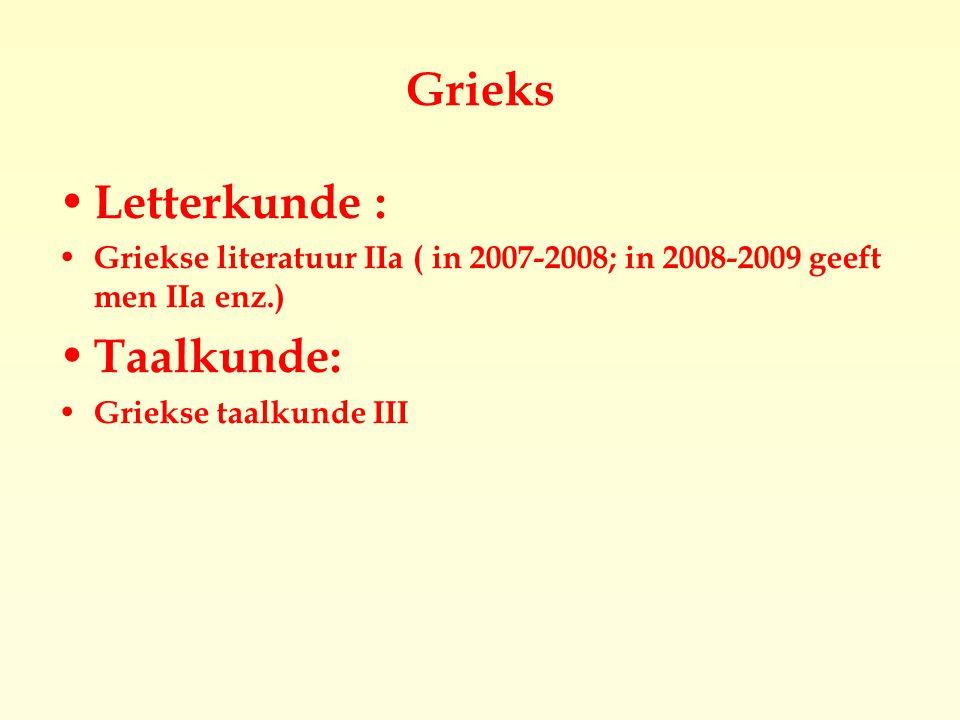 Grieks Letterkunde : Griekse literatuur IIa ( in 2007-2008; in 2008-2009 geeft men IIa enz.)  Taalkunde: Griekse taalkunde III