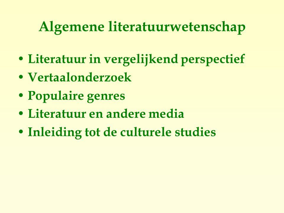 Algemene literatuurwetenschap Literatuur in vergelijkend perspectief Vertaalonderzoek Populaire genres Literatuur en andere media Inleiding tot de culturele studies