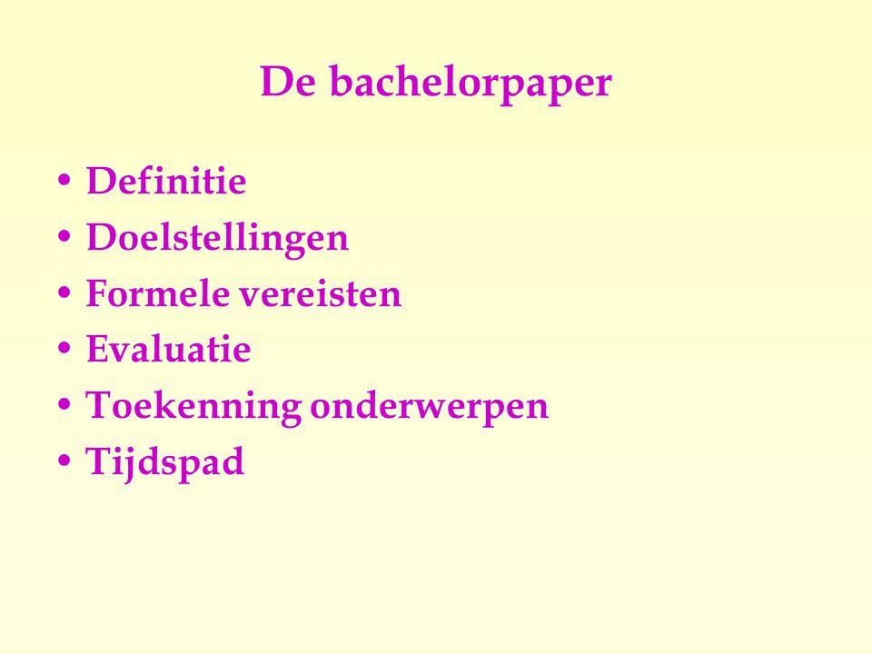 De bachelorpaper Definitie Doelstellingen Formele vereisten Evaluatie Toekenning onderwerpen Tijdspad