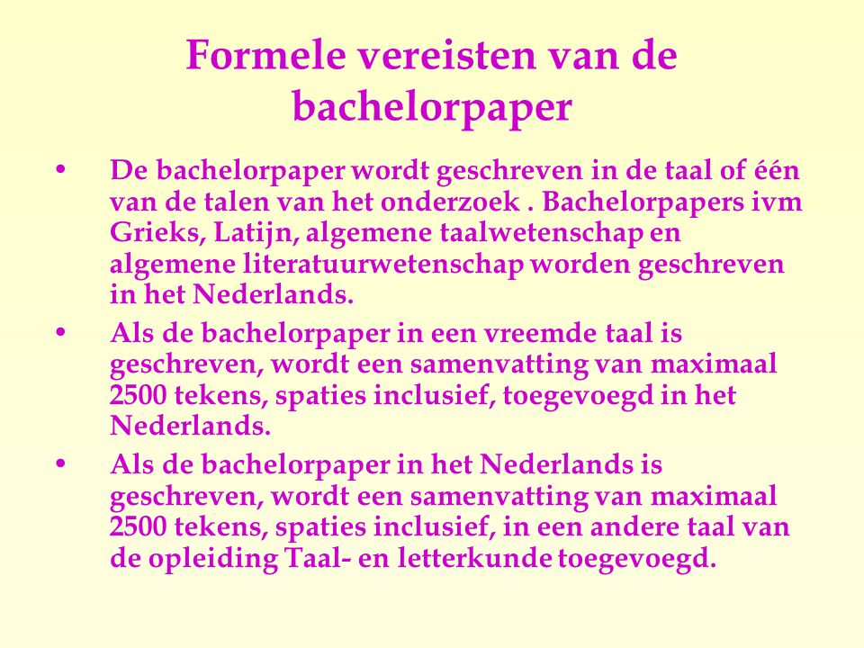 Formele vereisten van de bachelorpaper (vervolg)  De bachelorpaper is niet langer dan 90.000 tekens, spaties inclusief.