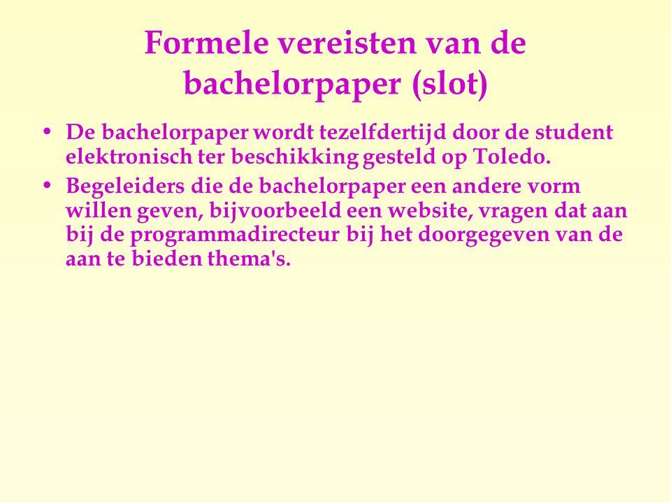 Formele vereisten van de bachelorpaper (slot)  De bachelorpaper wordt tezelfdertijd door de student elektronisch ter beschikking gesteld op Toledo.