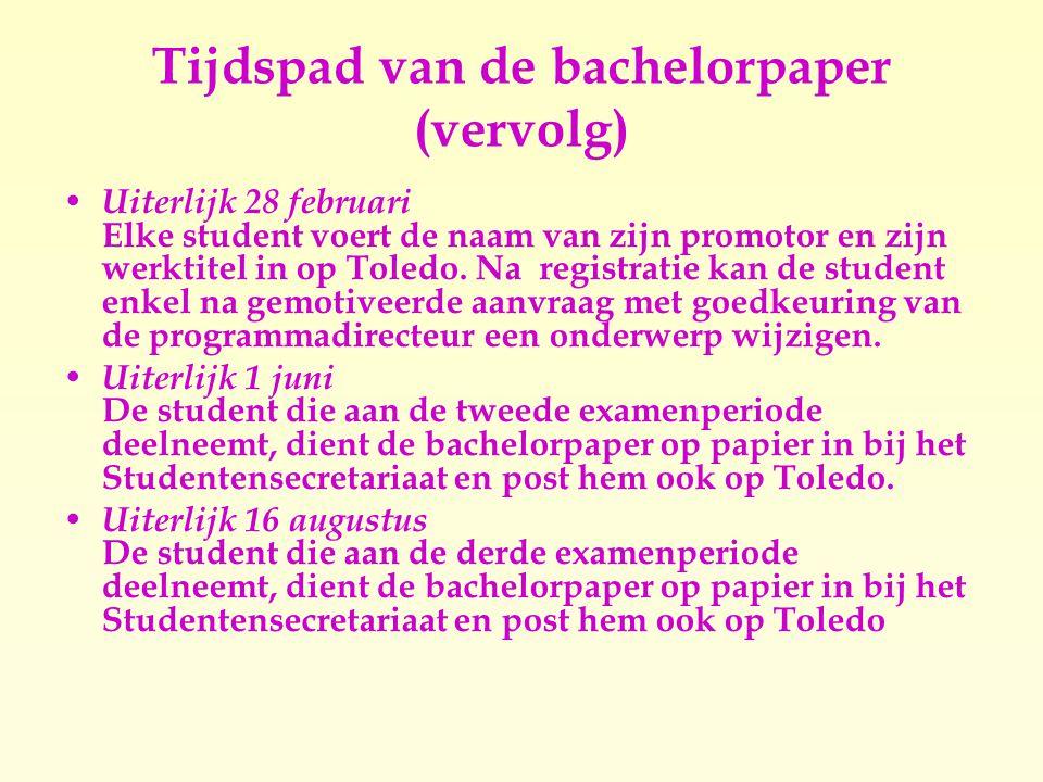 Tijdspad van de bachelorpaper (vervolg)  Uiterlijk 28 februari Elke student voert de naam van zijn promotor en zijn werktitel in op Toledo.