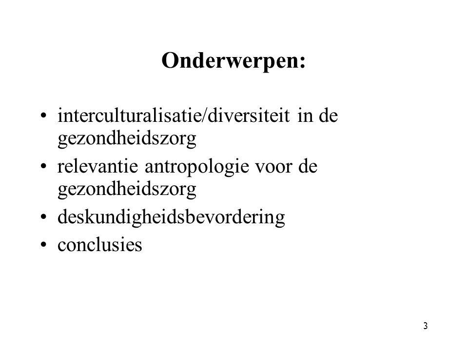 3 Onderwerpen: interculturalisatie/diversiteit in de gezondheidszorg relevantie antropologie voor de gezondheidszorg deskundigheidsbevordering conclusies