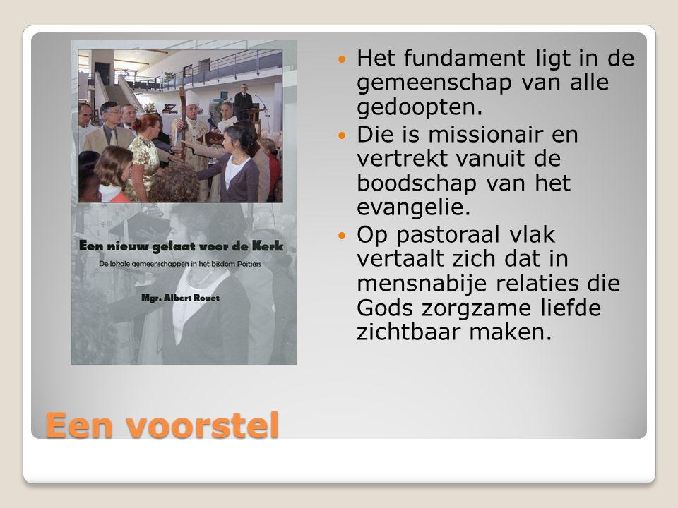 Een voorstel Het fundament ligt in de gemeenschap van alle gedoopten. Die is missionair en vertrekt vanuit de boodschap van het evangelie. Op pastoraa