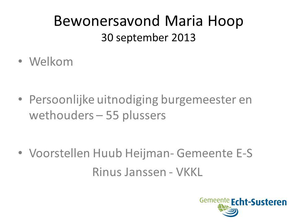Bewonersavond Maria Hoop 30 september 2013 Programma 1.Proberen een antwoord te vinden op de vragen: Wat is er nodig om oud te kunnen worden in Maria Hoop.