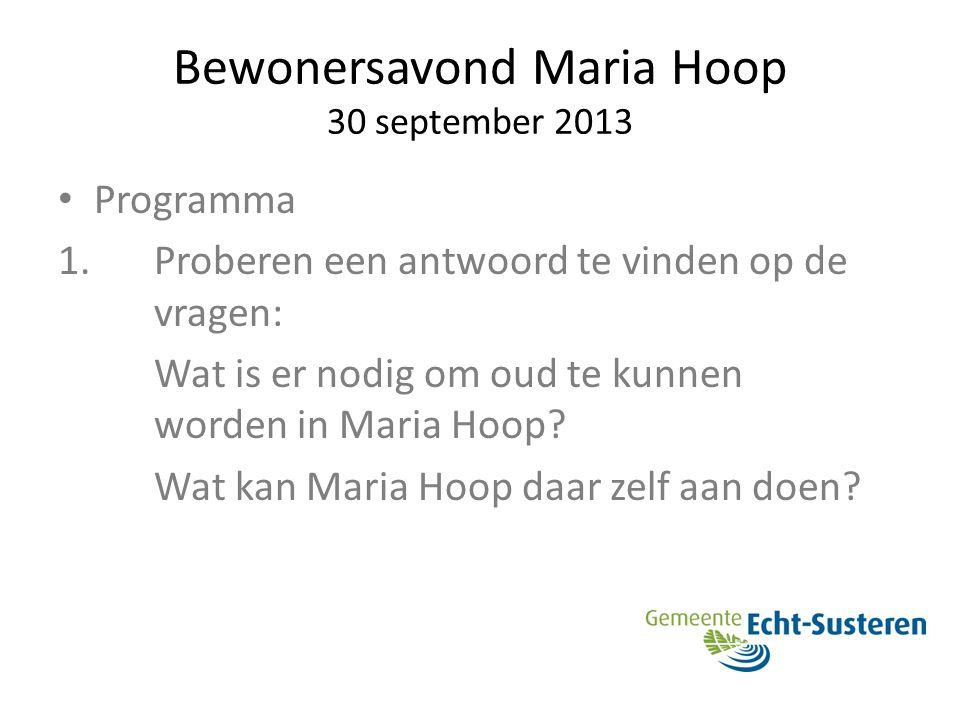 Bewonersavond Maria Hoop 30 september 2013 Programma 1.Proberen een antwoord te vinden op de vragen: Wat is er nodig om oud te kunnen worden in Maria