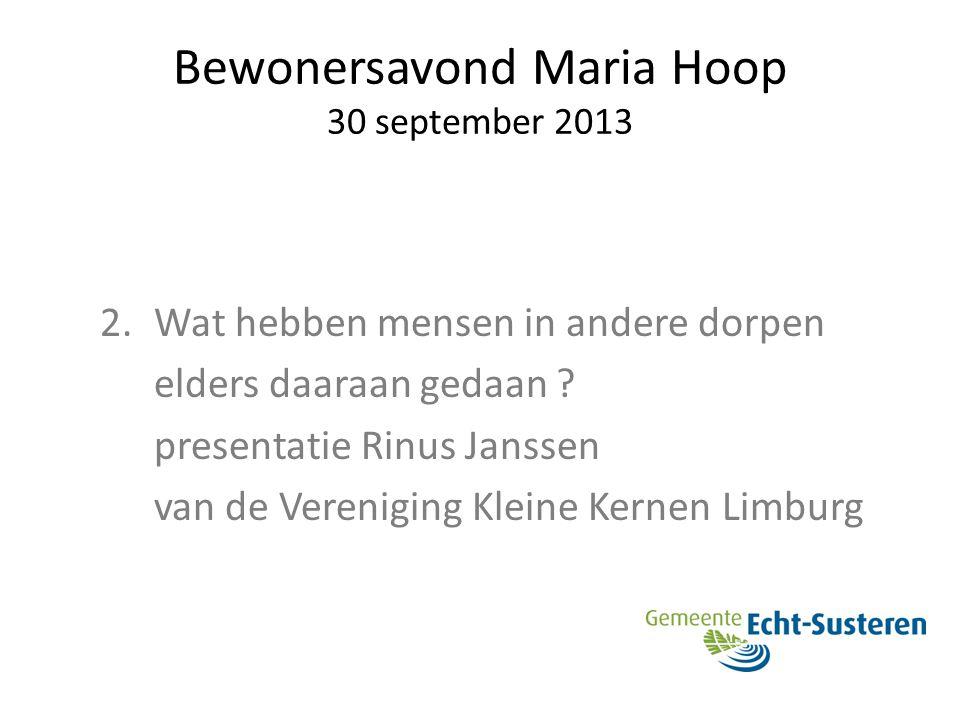 Bewonersavond Maria Hoop 30 september 2013 2.Wat hebben mensen in andere dorpen elders daaraan gedaan ? presentatie Rinus Janssen van de Vereniging Kl