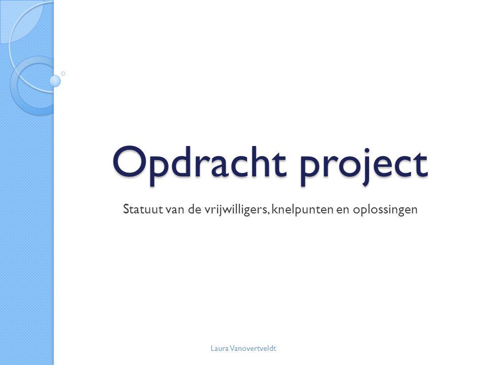 Opdracht project Statuut van de vrijwilligers, knelpunten en oplossingen Laura Vanovertveldt