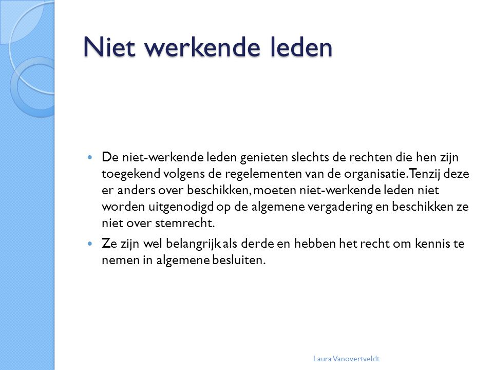 Niet werkende leden De niet-werkende leden genieten slechts de rechten die hen zijn toegekend volgens de regelementen van de organisatie. Tenzij deze