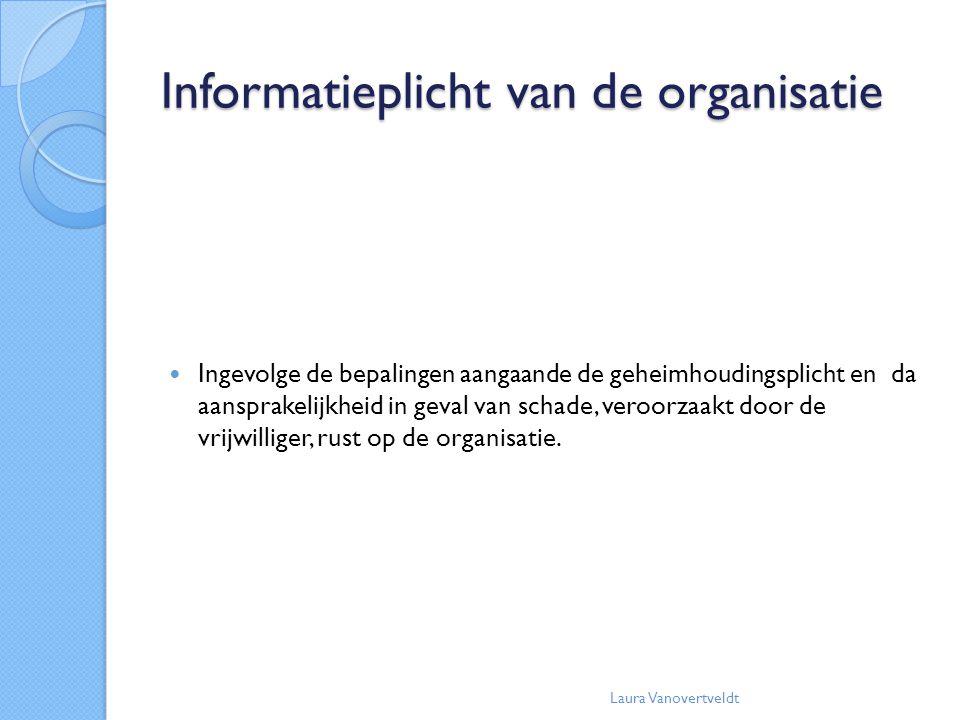 Informatieplicht van de organisatie Ingevolge de bepalingen aangaande de geheimhoudingsplicht en da aansprakelijkheid in geval van schade, veroorzaakt