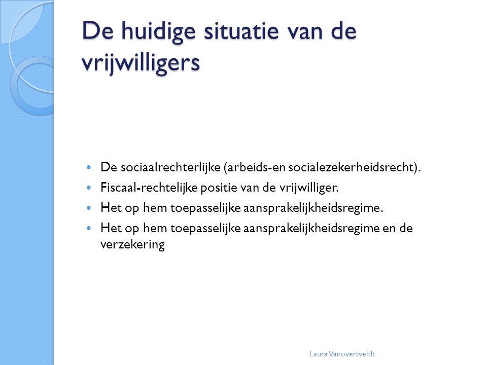 De huidige situatie van de vrijwilligers De sociaalrechterlijke (arbeids-en socialezekerheidsrecht). Fiscaal-rechtelijke positie van de vrijwilliger.
