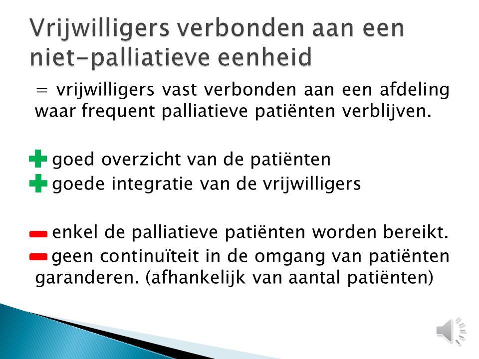 = de vrijwilligers gaan naar de palliatieve patiënten over de verschillende afdelingen van het ziekenhuis, indien er een duidelijke vraag wordt gestel