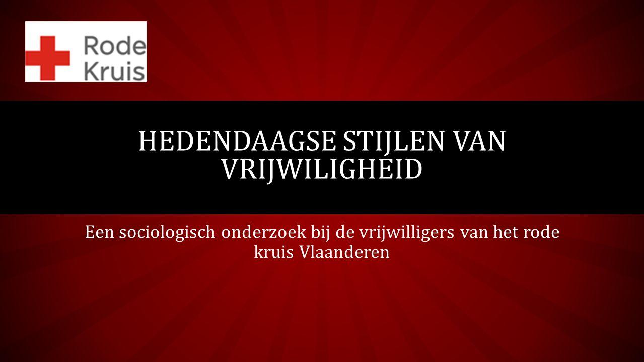 Een sociologisch onderzoek bij de vrijwilligers van het rode kruis Vlaanderen HEDENDAAGSE STIJLEN VAN VRIJWILIGHEID