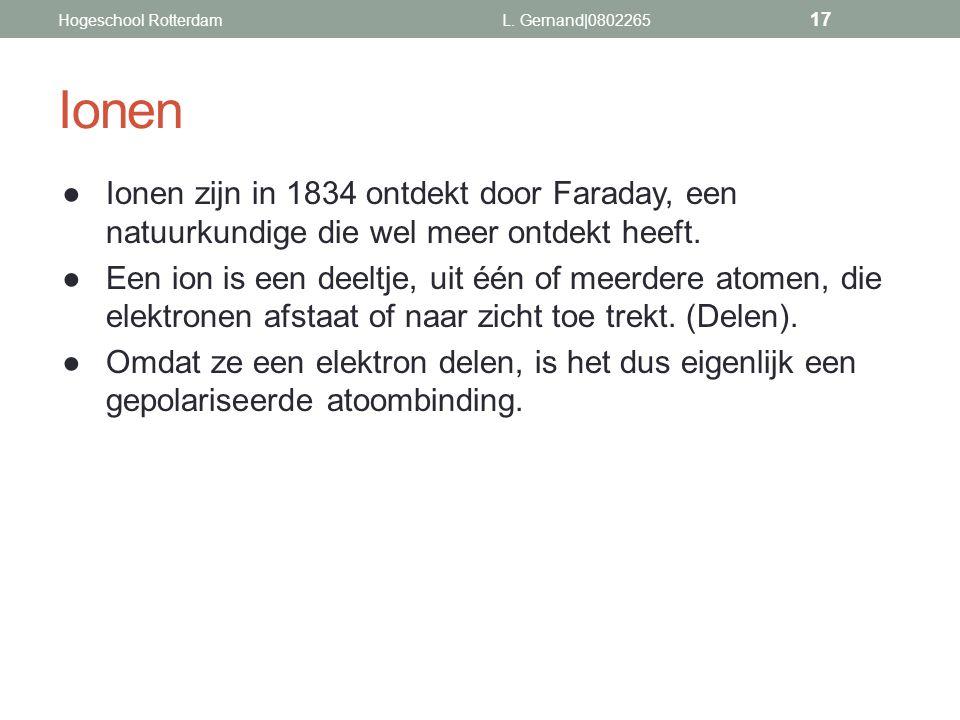Ionen ●Ionen zijn in 1834 ontdekt door Faraday, een natuurkundige die wel meer ontdekt heeft. ●Een ion is een deeltje, uit één of meerdere atomen, die