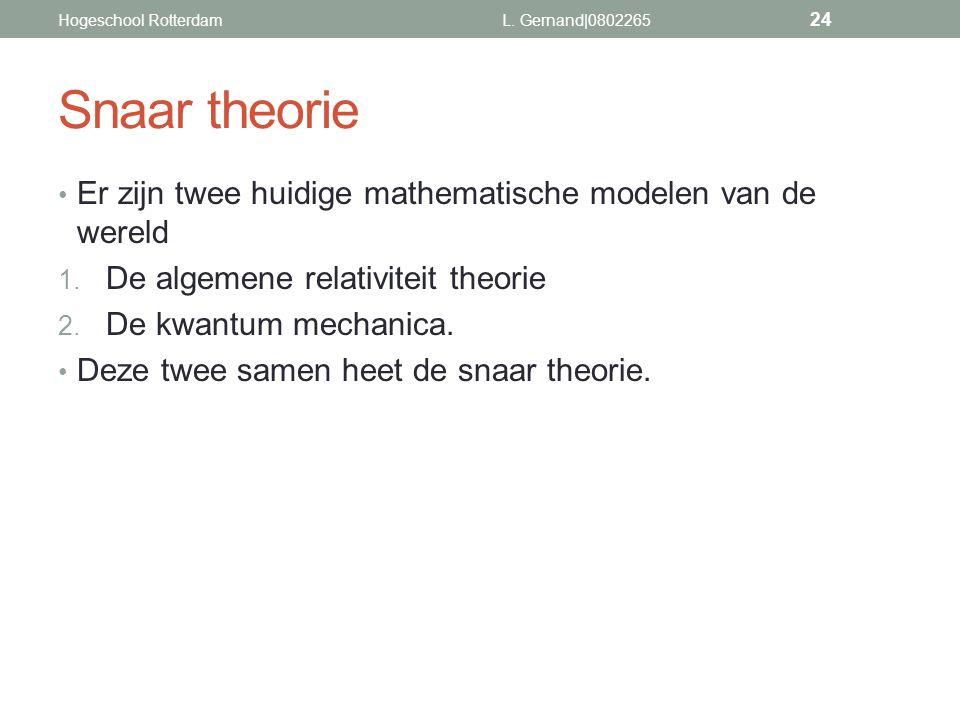 Snaar theorie Er zijn twee huidige mathematische modelen van de wereld 1. De algemene relativiteit theorie 2. De kwantum mechanica. Deze twee samen he