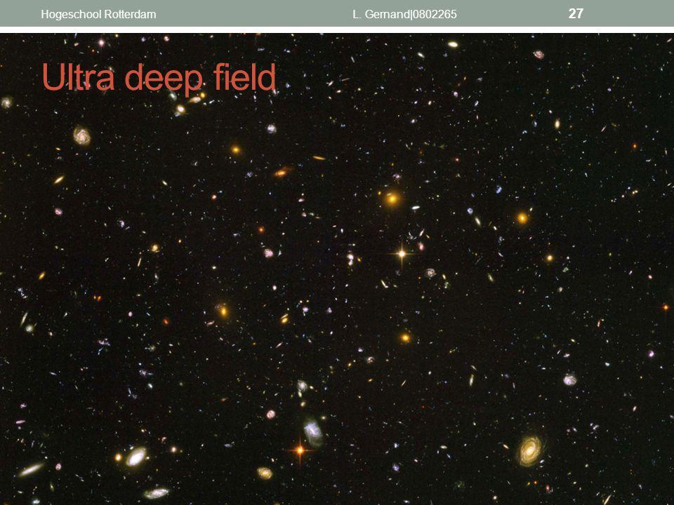 Ultra deep field L. Gernand|0802265 27 Hogeschool Rotterdam