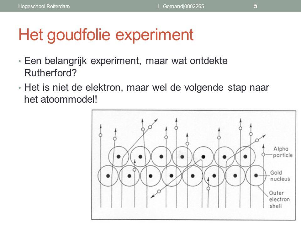 Het goudfolie experiment Een belangrijk experiment, maar wat ontdekte Rutherford? Het is niet de elektron, maar wel de volgende stap naar het atoommod