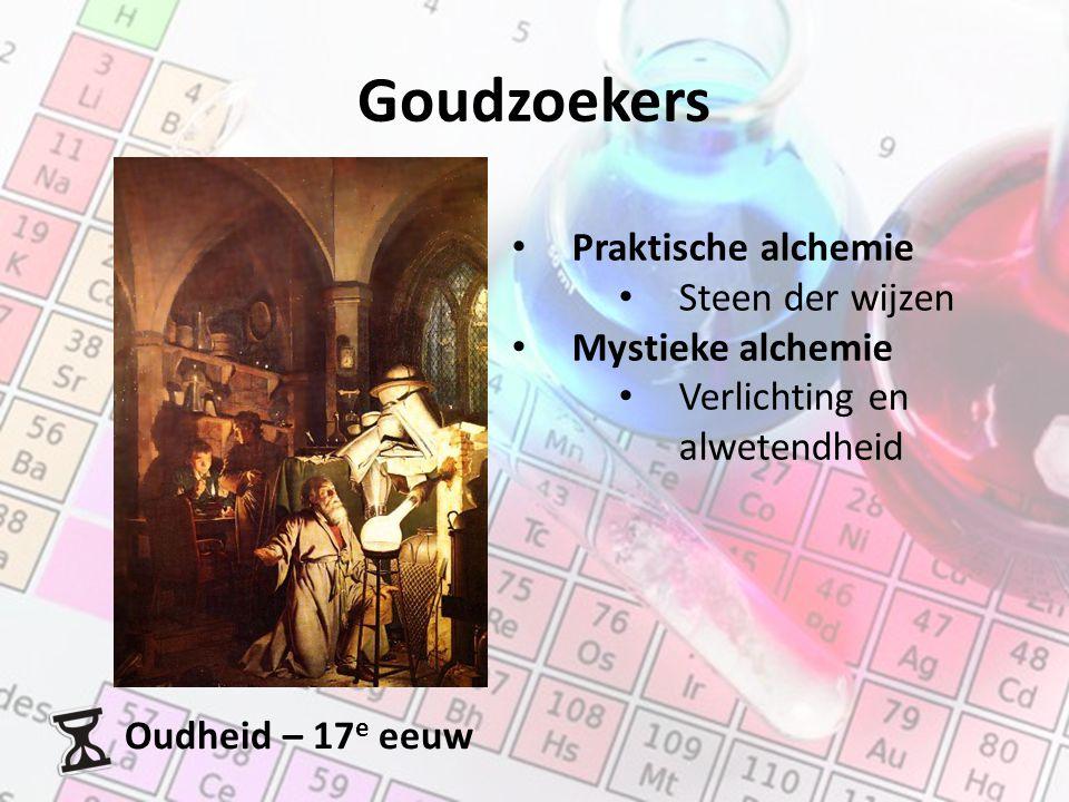Oudheid – 17 e eeuw Praktische alchemie Steen der wijzen Mystieke alchemie Verlichting en alwetendheid Goudzoekers