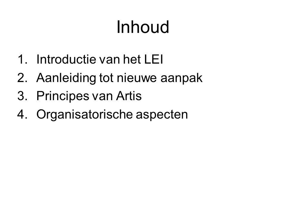 Inhoud 1.Introductie van het LEI 2.Aanleiding tot nieuwe aanpak 3.Principes van Artis 4.Organisatorische aspecten