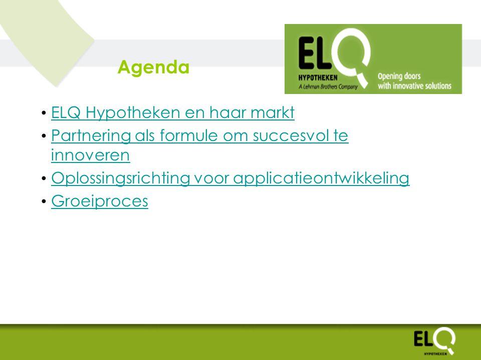 Agenda ELQ Hypotheken en haar markt Partnering als formule om succesvol te innoveren Partnering als formule om succesvol te innoveren Oplossingsrichting voor applicatieontwikkeling Groeiproces
