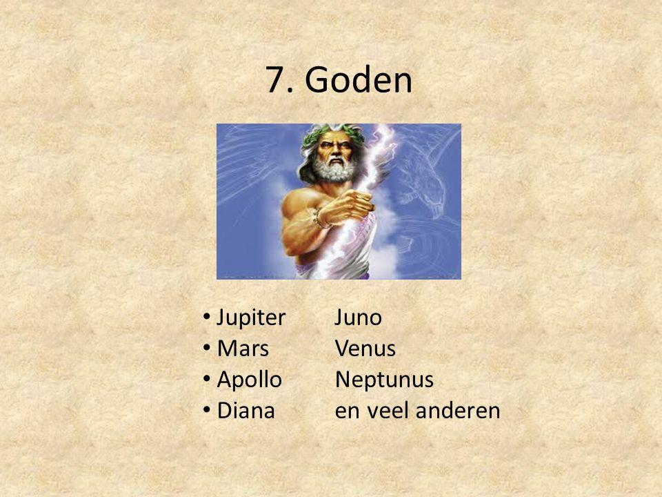 7. Goden JupiterJuno MarsVenus ApolloNeptunus Diana en veel anderen