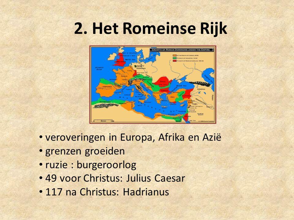 2. Het Romeinse Rijk veroveringen in Europa, Afrika en Azië grenzen groeiden ruzie : burgeroorlog 49 voor Christus: Julius Caesar 117 na Christus: Had