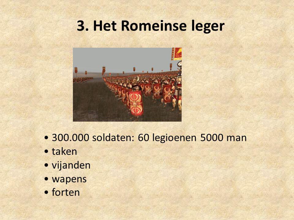 3. Het Romeinse leger 300.000 soldaten: 60 legioenen 5000 man taken vijanden wapens forten
