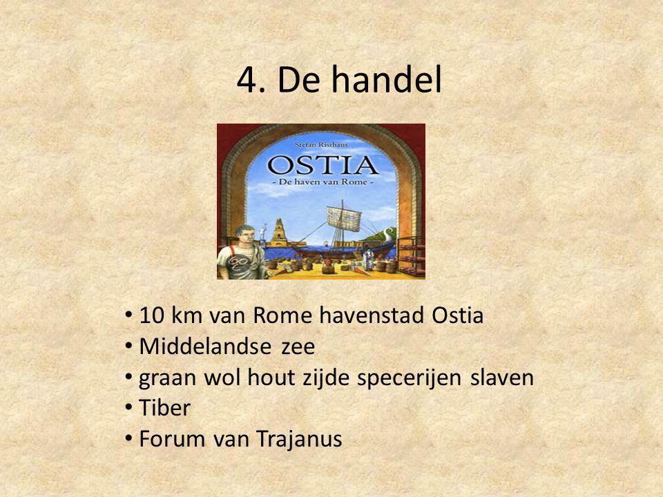 4. De handel 10 km van Rome havenstad Ostia Middelandse zee graan wol hout zijde specerijen slaven Tiber Forum van Trajanus