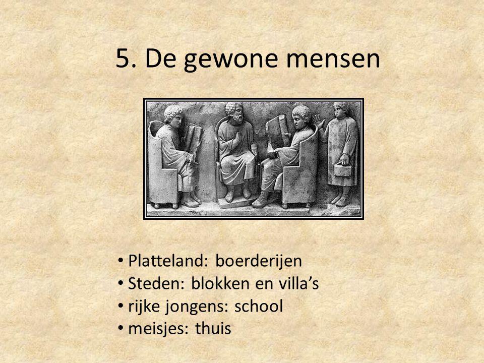 5. De gewone mensen Platteland: boerderijen Steden: blokken en villa's rijke jongens: school meisjes: thuis