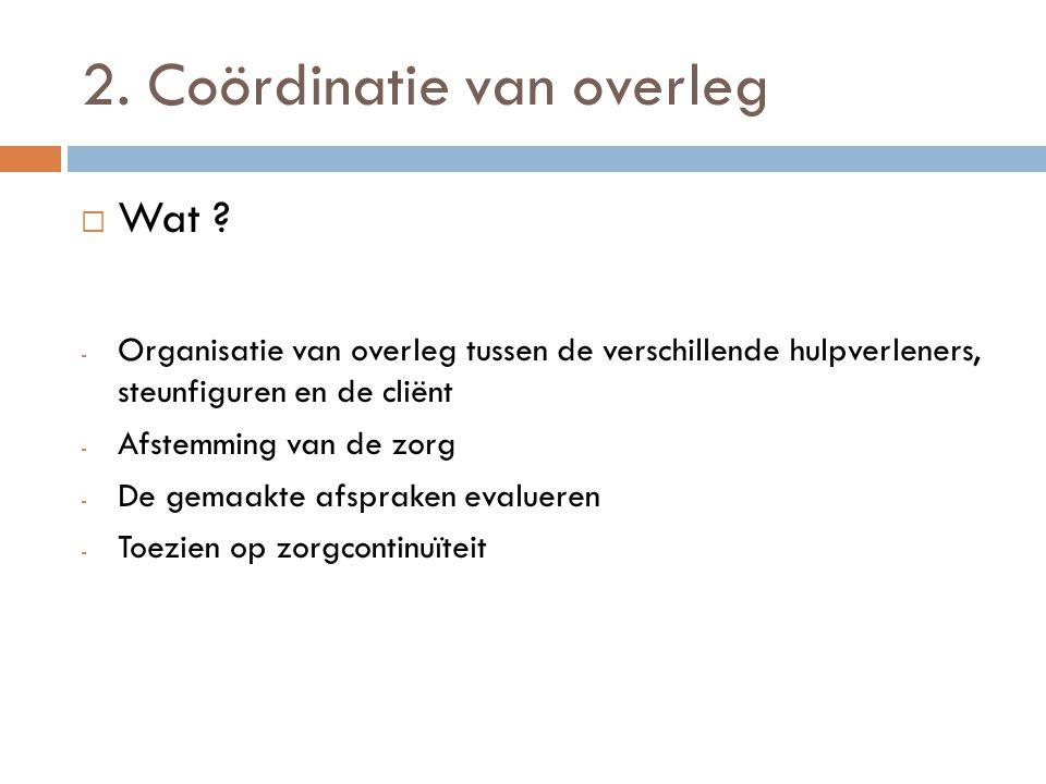 Coördinatie van overleg  Op vraag van - Hulpverlener - Steunfiguur - Of cliënt