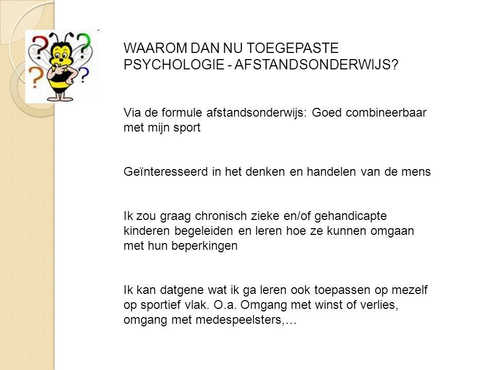 WAAROM DAN NU TOEGEPASTE PSYCHOLOGIE - AFSTANDSONDERWIJS? Via de formule afstandsonderwijs: Goed combineerbaar met mijn sport Geïnteresseerd in het de