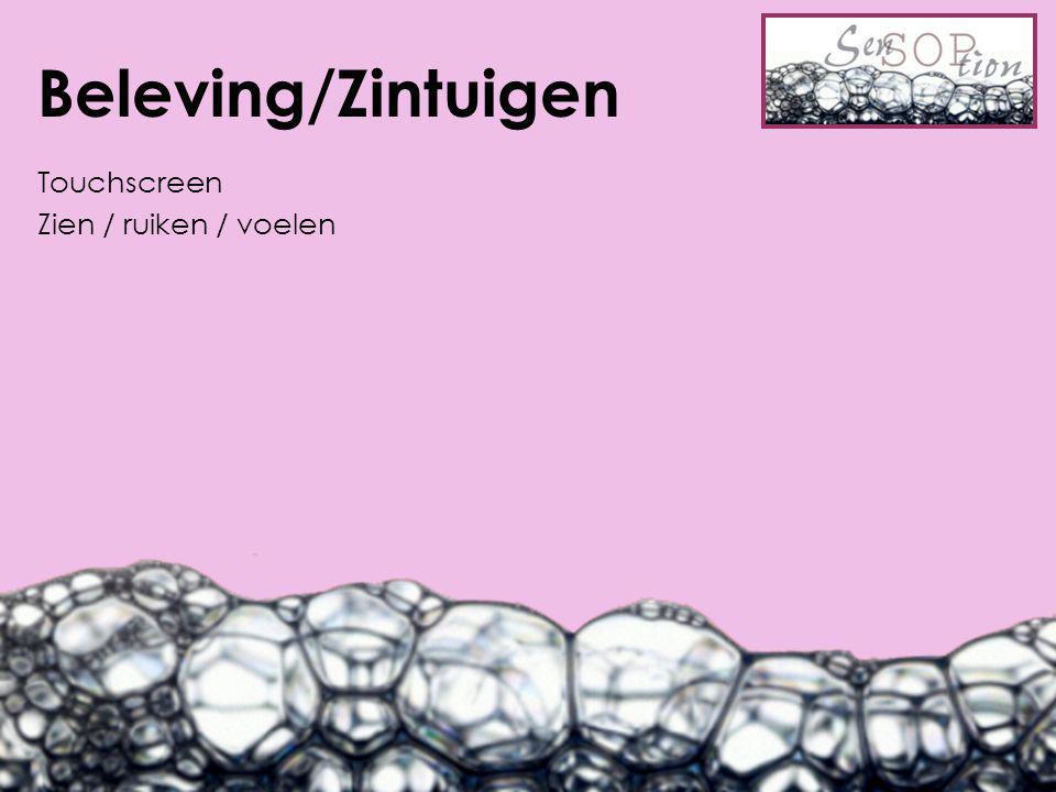 Beleving/Zintuigen Touchscreen Zien / ruiken / voelen