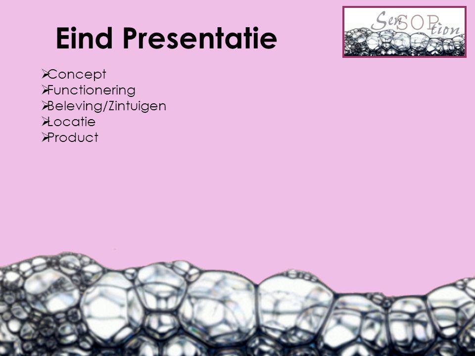 Eind Presentatie  Concept  Functionering  Beleving/Zintuigen  Locatie  Product